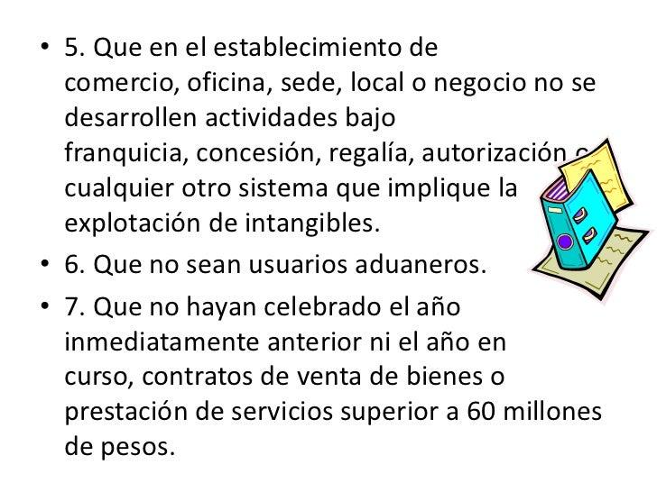 .<br />5. Que en el establecimiento de comercio, oficina, sede, local o negocio no se desarrollen actividades bajo franqui...