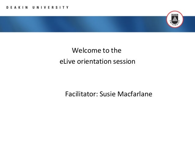 Welcome to theeLive orientation sessionFacilitator: Susie Macfarlane