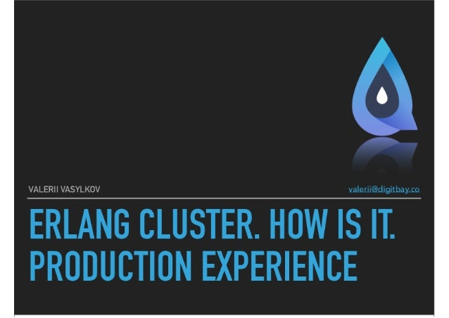 Erlang cluster. How is it? Production experience. —  Valerii Vasylkov | Elixir Evening Club 3