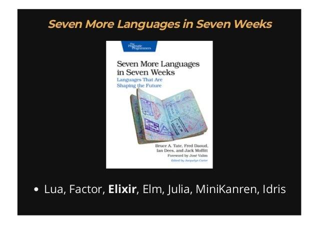 Lua, Factor, Elixir, Elm, Julia, MiniKanren, Idris Seven More Languages in Seven WeeksSeven More Languages in Seven Weeks