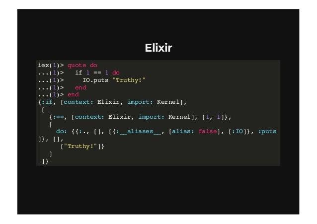 """ElixirElixir iex(3)> require Example Example iex(4)> Example.my_unless 1 == 2 do ...(4)> IO.puts """"Falsy!"""" ...(4)> 42 ...(4..."""