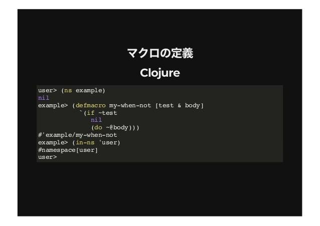 "ClojureClojure user> (macroexpand-1 ; 1 '(example/my-when-not (= 1 2) (println ""Falsy!"") 42)) (if (= 1 2) nil (do (println..."