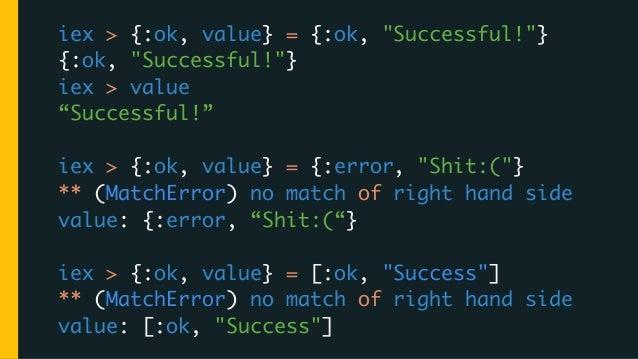 "iex > %{key: value} = %{key: ""hash value""} %{key: ""hash value""} iex > value ""hash value"" iex > %{key1: value} = %{key1: ""v..."