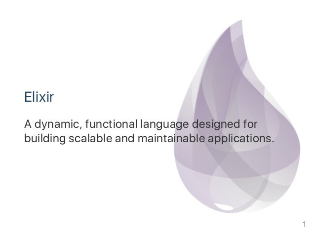 Elixir A dynamic, functional language designed for building scalable and maintainable applications. 1
