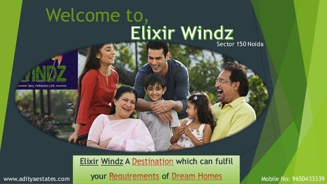 Sector 150 Noida Welcome to, Elixir Windz A which can fulfil your ofwww.adityaestates.com Mobile No: 9650433339