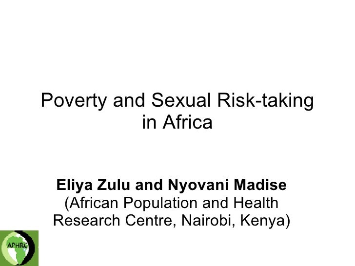 Poverty and Sexual Risk-taking in Africa Eliya Zulu and Nyovani Madise  (African Population and Health Research Centre, Na...