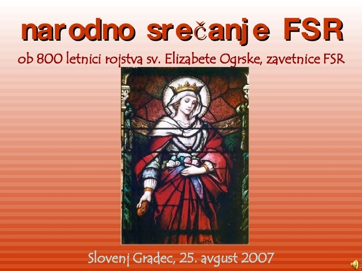 narodno srečanje FSR Slovenj Gradec, 25. avgust 2007 ob 800 letnici rojstva sv. Elizabete Ogrske, zavetnice FSR