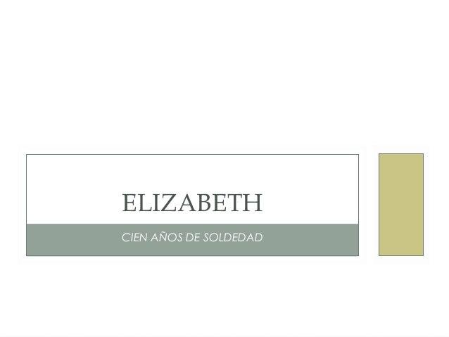 ELIZABETH CIEN AÑOS DE SOLDEDAD