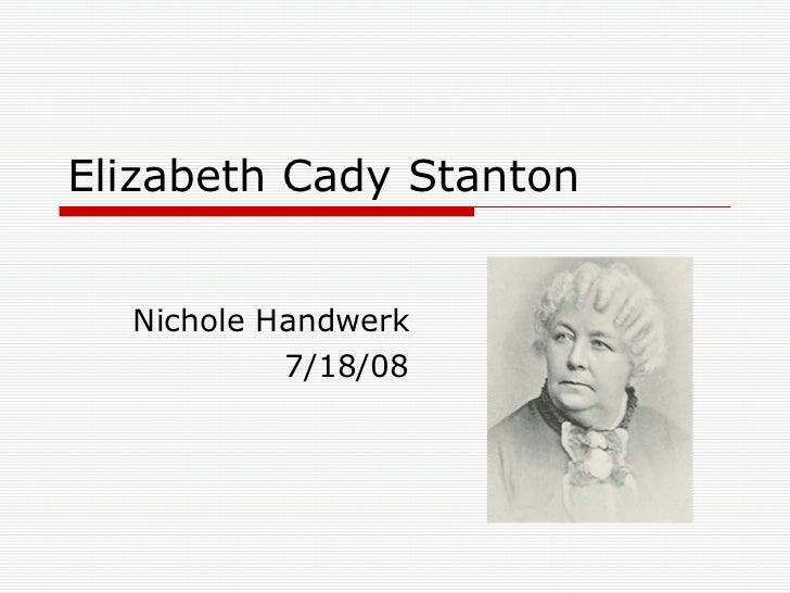 Elizabeth Cady Stanton Nichole Handwerk 7/18/08