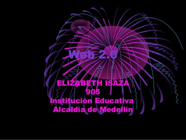 Web 2.0 ELIZABETH ISAZA 905 Institución Educativa Alcaldía de Medellín