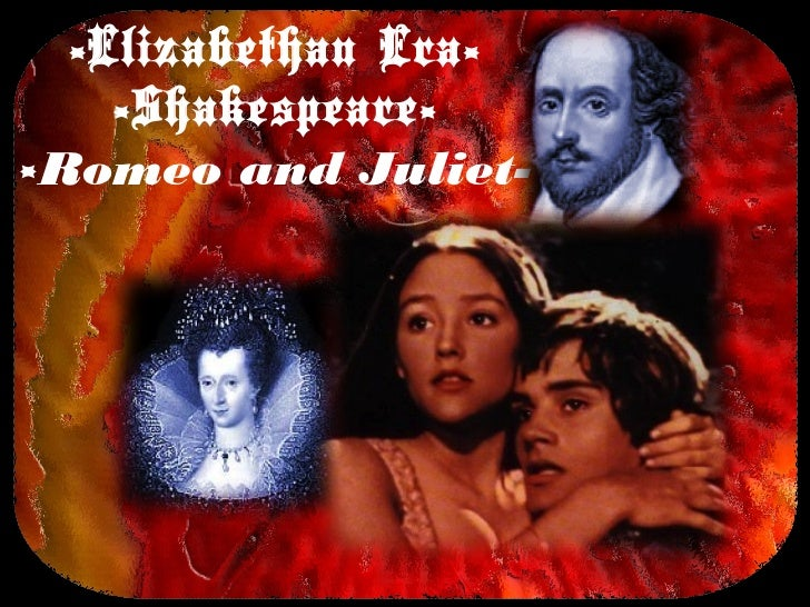 -Elizabethan Era-    -Shakespeare--Romeo and Juliet-