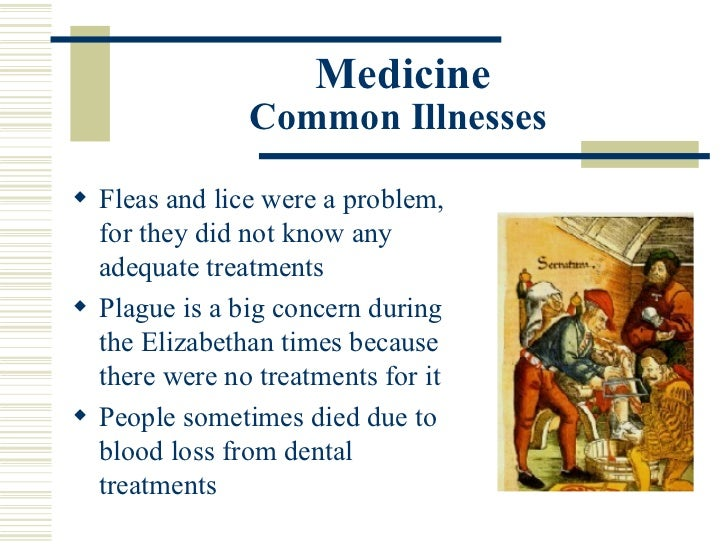 elizabethan medicine The elizabethan era only had 24 letters, ours today has 26, this is because the letters i and j were the same and the letters u and v were the same boys at age 14 went to university the most popular universities were cambridge and oxford university.