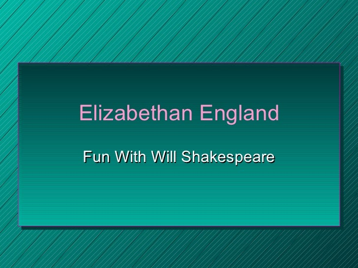Elizabethan England Fun With Will Shakespeare