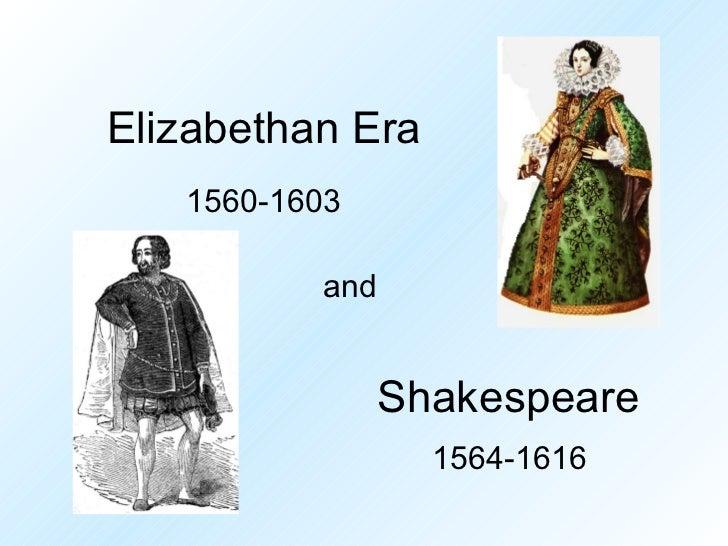 Elizabethan Era   1560-1603          and                Shakespeare                  1564-1616