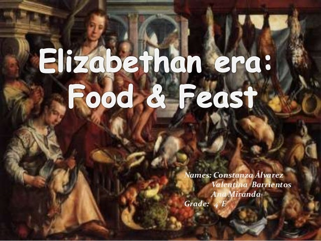 elizabethan foods and feasts This means what we know about the foods of mesopotamia are educated guesses based on scientific archaeological and biological  elizabethan feasts and recipes,.