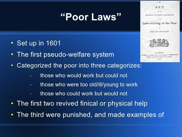 elizabethan poor law 1601 Interesting facts and information about elizabethan england and the poor law the acts of acts of 1552, 1563, 1572, 1576 and 1597 related to provision for the poor on a parish basis whilst the 1601 poor law created a national system to provide for the poor.