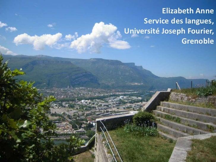 Elizabeth Anne     Service des langues,Université Joseph Fourier,                 Grenoble