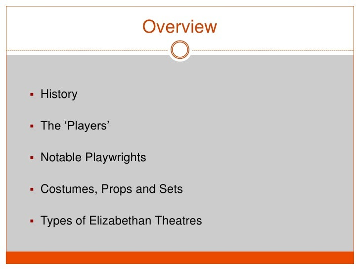 an overview of the elizabethan theatre and drama the globe theater Shakespeare's company erected the storied globe theatre circa 1598 in  the  rectangular stage platform on which the plays were performed was nearly 43 feet   elizabethan playhouses, actors, and audiences: an overview of elizabethan.