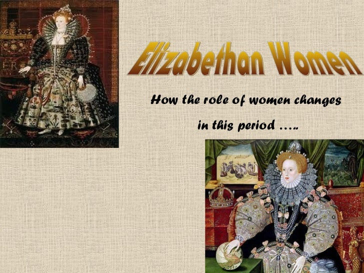 How the role of women changes       in this period …..