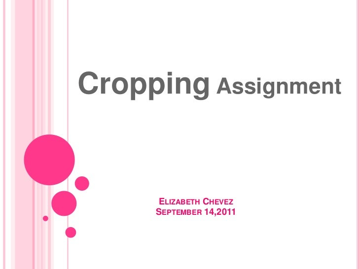 Cropping Assignment     ELIZABETH CHEVEZ     SEPTEMBER 14,2011