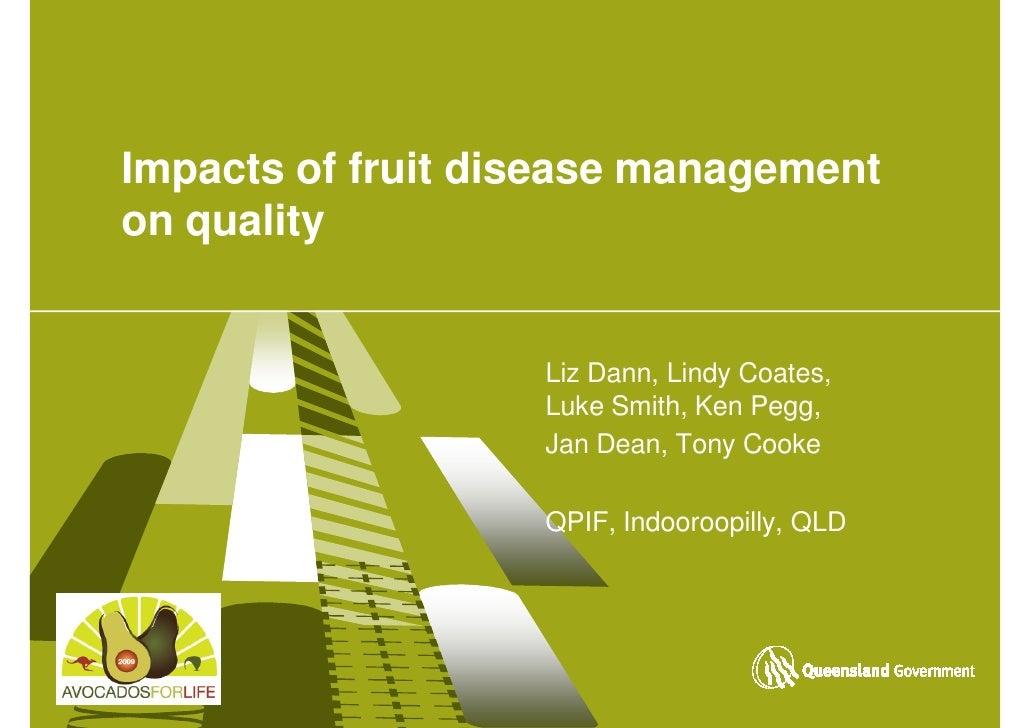 Impacts of fruit disease management on quality                      Liz Dann, Lindy Coates,                    Luke Smith,...