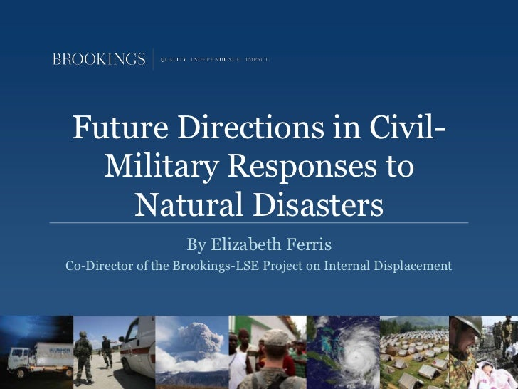 Future Directions in Civil-   Military Responses to     Natural Disasters                    By Elizabeth FerrisCo-Directo...