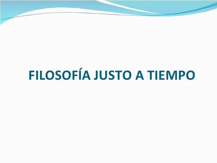 FILOSOFÍA JUSTO A TIEMPO