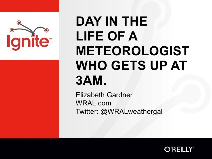 DAY IN THE LIFE OF A METEOROLOGIST WHO GETS UP AT 3AM. Elizabeth Gardner WRAL.com Twitter: @WRALweathergal