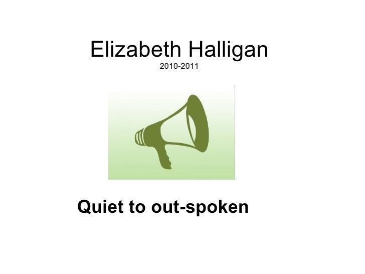 Elizabeth Halligan 2010-2011 Quiet to out-spoken