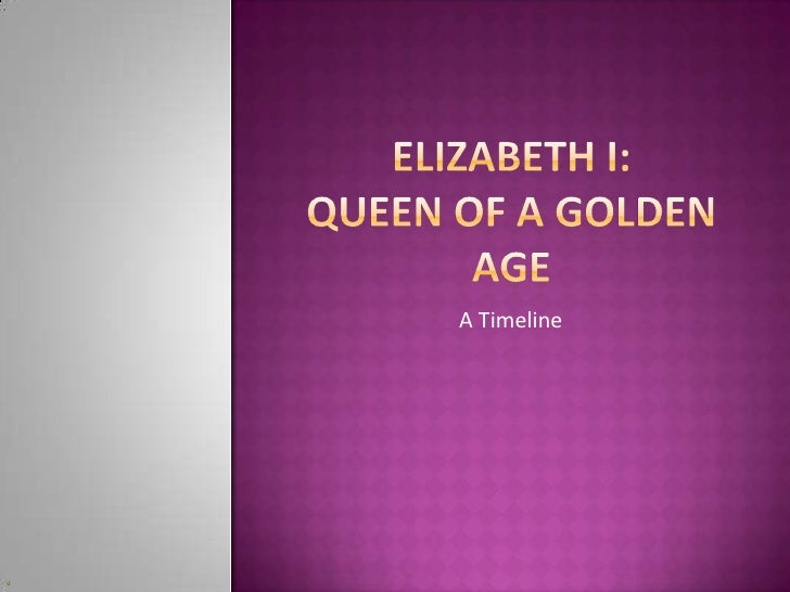 Elizabeth I: Queen Of A Golden Age<br />A Timeline<br />