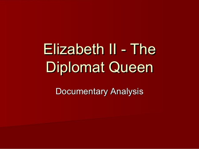 Elizabeth II - TheElizabeth II - The Diplomat QueenDiplomat Queen Documentary AnalysisDocumentary Analysis