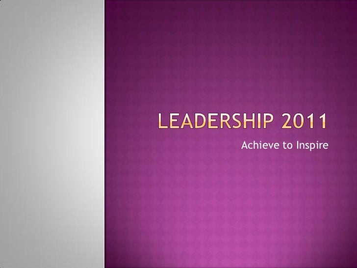 Leadership 2011<br />Achieve to Inspire<br />