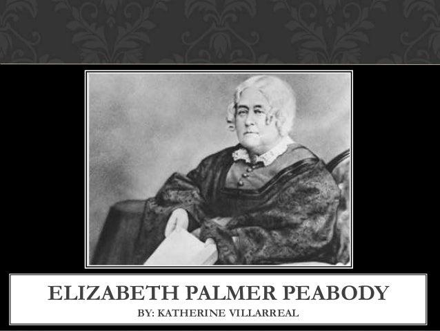 ELIZABETH PALMER PEABODY BY: KATHERINE VILLARREAL