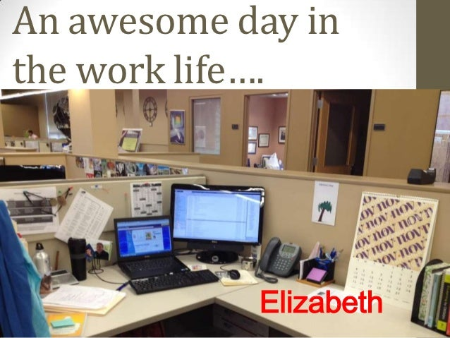 An awesome day inthe work life….            Elizabeth