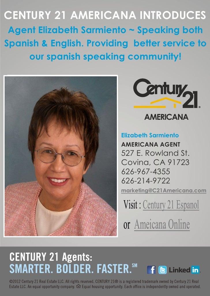 CENTURY 21 AMERICANA INTRODUCES Agent Elizabeth Sarmiento ~ Speaking bothSpanish & English. Providing better service to   ...