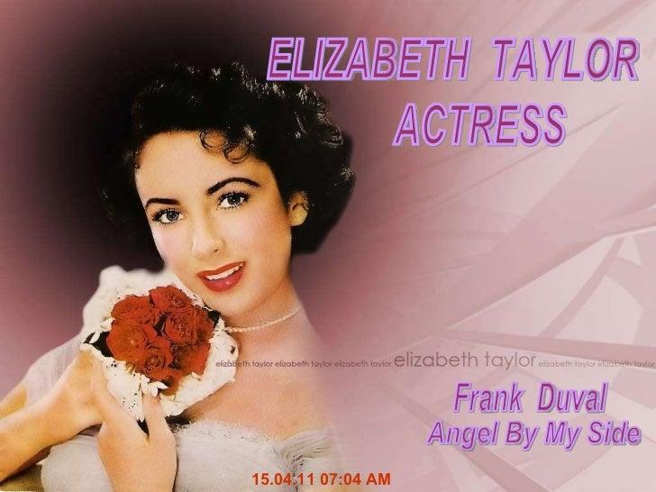 15.04.11   07:03 AM ELIZABETH  TAYLOR ACTRESS Frank  Duval Angel By My Side