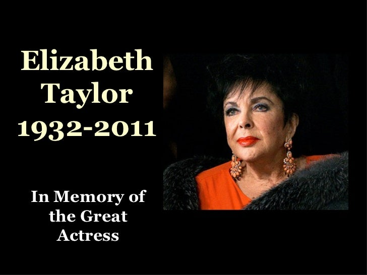 Elizabeth Taylor 1932-2011 In Memory of the Great Actress