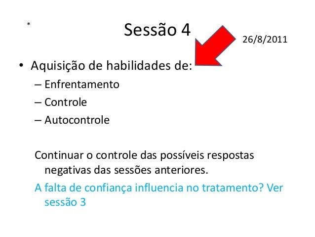 Sessão 7b ou 8a • Re-consulta com a família para levantamento de possíveis problemas correlatos. • Controle dos pensamento...
