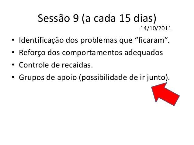 Sessão 12 (30 dias?) • Esperanças e expectativas irreais... • Comportamentos de risco... • Limite de proximidade... • A qu...