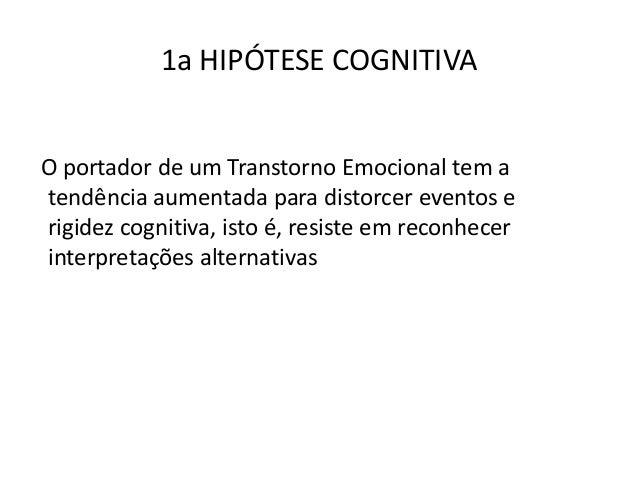 2a HIPÓTESE COGNITIVA As cognições têm primazia sobre as emoções e comportamentos, embora não de uma forma rigidamente cau...