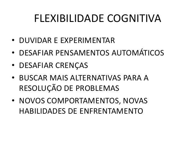 OBJETIVOS • Básico: REESTRUTURAÇÃO COGNITIVA aquisição de um novo instrumental cognitivo e comportamental para lidar com a...