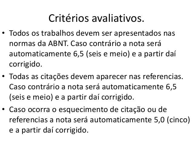 Critérios avaliativos. • Todos os trabalhos devem ser apresentados nas normas da ABNT. Caso contrário a nota será automati...