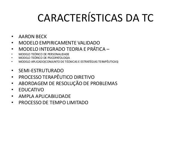 CARACTERÍSTICAS DA TC • PROCESSO COLABORATIVO • SESSÕES SEMI-ESTRUTURADAS • HOMEWORK • AGENDA • QUESTIONAMENTO SOCRÁTICO •...
