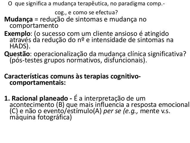 2. A terapia promove formação em competências - que o cliente utiliza para aumentar a eficácia em lidar com as situações d...