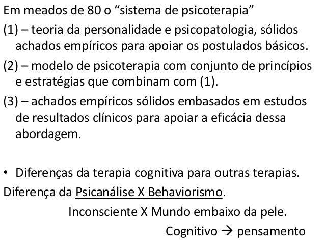 Início de fundamentos teóricos da terapia cognitiva, • Produzir mudança cognitiva (mudanças no pensamento e no sistema de ...