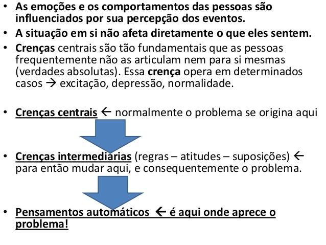 • Crenças centrais e intermediárias surgem quando se tenta extrair sentido do ambiente (já no inicio do desenvolvimento) ...