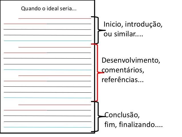 Inicio, introdução, ou similar.... Desenvolvimento, comentários, referências... Conclusão, fim, finalizando.... Quando o i...