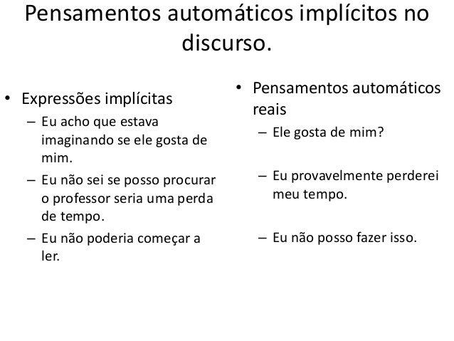 Diferenciando a emoção do pensamento automático. • O terapeuta pode até identificar a distorção da emoção, mas não comunic...