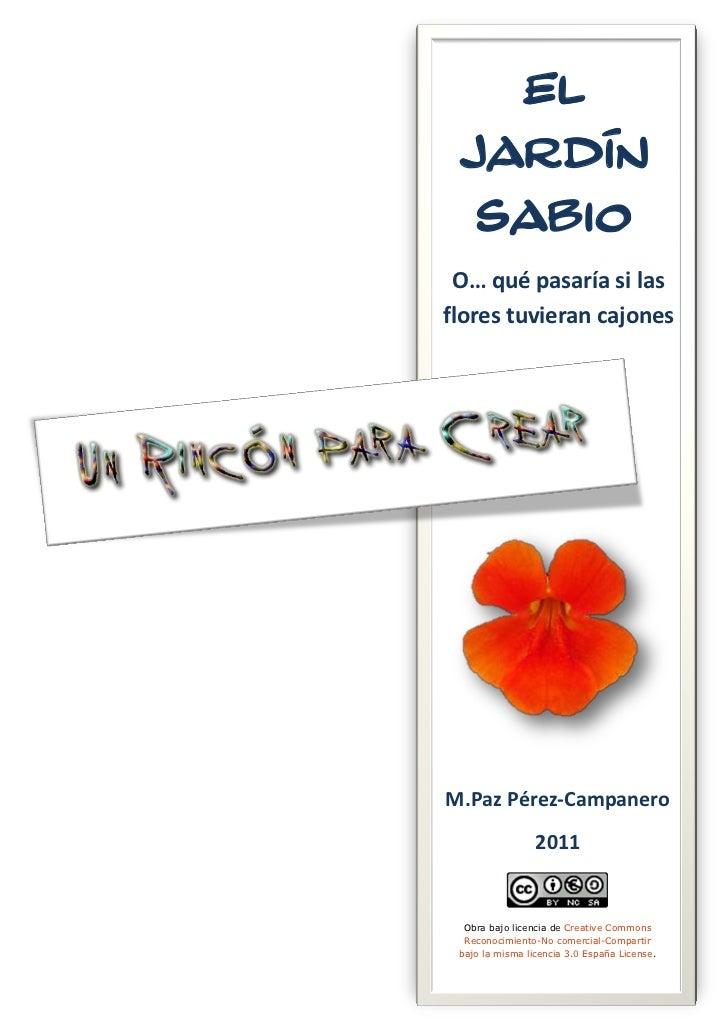 EL JARDÍN  SABIO O… qué pasaría si lasflores tuvieran cajonesM.Paz Pérez-Campanero                 2011  Obra bajo licenci...