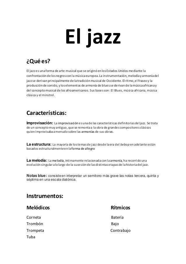 El jazz ¿Qué es? El jazzes unaforma de arte musical que se originóenlosEstadosUnidosmediante la confrontaciónde losnegrosc...